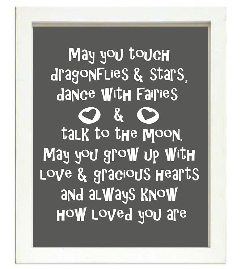 May you touch dragonfiles stars dance with faries talk to moon grow up with love gracious hears alwa