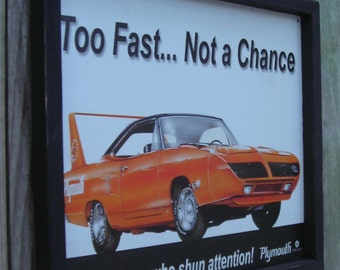 Wood Framed Reproduction Tin Sign, Plymouth, Car, Too Fast.. Not a Chance, 17 1/4 by 13 1/2 inches., Free Shipping