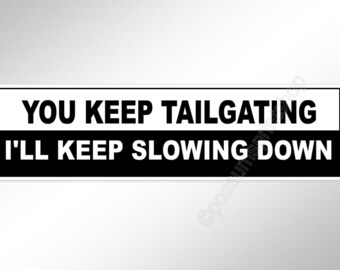 Funny car bumper sticker.  You Keep Tailgating. I'll Keep Slowing Down   220 mm vinyl car decal