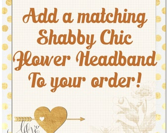 Add a matching shabby chic flower headband to match any order!