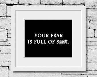 Your Fear is Full of It, Fear Quote, Life Quote, Success Quote, Inspirational Print, Motivational Print, Fitness Print, Life Motto Quote