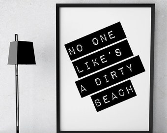 Funny No One Likes A Dirty Beach Typography Print Poster A4 & A3