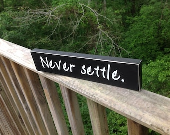 Wood Sign. Wood Shelf Sitter. Never Settle. Desk Decor.