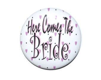 Here Comes The Bride Button Bride to be bachelorette party engagement party 2 1/4 inch button