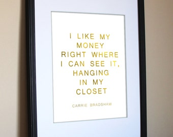 "I like my money right where I can see it | closet | carrie bradshaw | Quote | Faux Gold Foil | SATC | Feminine | 8""x10"" Digital Download"