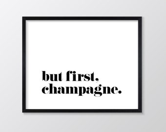 But First Champagne Printable Art, Inspirational & Motivational Typography Print, Instant Download, Wall Art Quote, Black and White