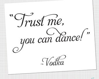 Trust Me You Can Dance Sign | from Vodka {Digital Download}