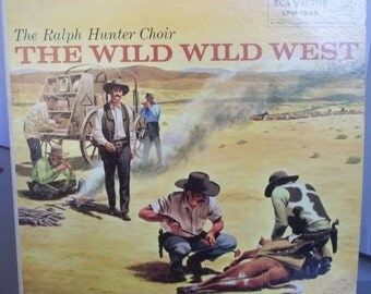 The Ralph Hunter Choir, The Wild Wild West, Vintage Record Album, Vinyl LP, Country Western Music, Cowboy Songs, Singing Cowboys, Folk