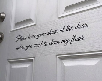 Please leave your shoes at the door, unless you want to clean my floor. Vinyl Decal
