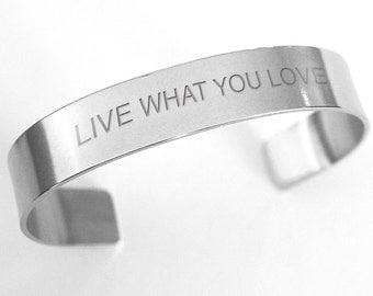 Live what you love stainless steel cuff bangle bracelet, personalized silver bangle, wear your mantra