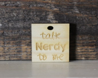 pendant, wood, necklace, keychain,gift,talk nerdy to me,nerd,geek,funny,humor,snarky,sarcastic