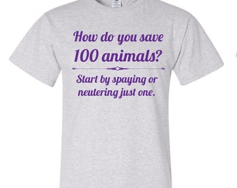 How do you save 100 Animals? - animal rescue/adoption shirt - part of price donated to rescue