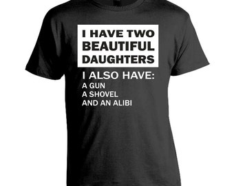 I Have Two Beautiful Daughters - Funny T-shirt
