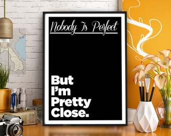 """Gift Ideas Print Typography Poster """"Nobody is Perfect, But I'm Pretty Close."""" Wall Decor Inspirational Print Home Decor Gift"""