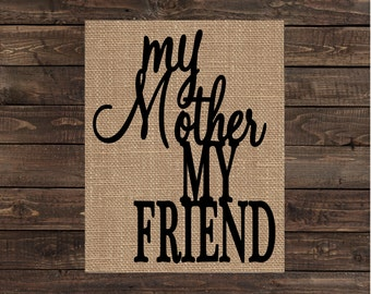 My Mother My Friend / Gift for Mom / Burlap Print / Mother's Day Gift / Home Decor / Art (#1440B)
