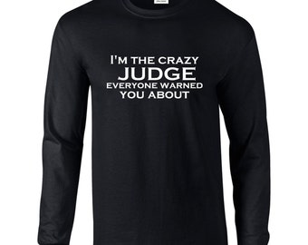 I'm The Crazy Judge Everyone Warned You About Long Sleeve T-Shirt B242