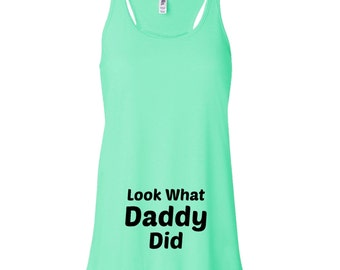 Look What Daddy Did Tank. Mommy to Be Flowy Tank Top. Racerback Tank Top. Proud Mommy Womens Tank Top. Pregnancy Shirt. New Mom. Dad25