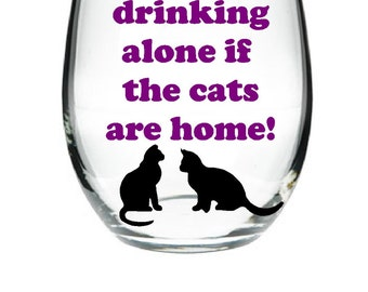 Cat lover wine glass Its not drinking alone if the cats are home- Crazy cat lady Wine Glass - Pick size Large 21oz - Funny Wine -Personalize