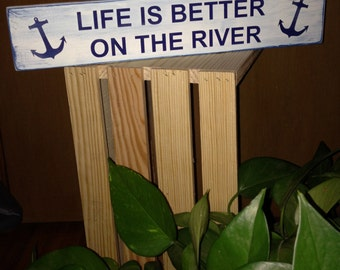 Life is Better on the RIVER!  Perfect for the Boat, for those who are lucky enough to live on a River or enjoy it there!