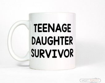Teenage Daughter Survivor Coffee Mug | Funny Dad Gift from Daughter | Mom Birthday Gift from Daughter | Funny Mom Gift from Daughter