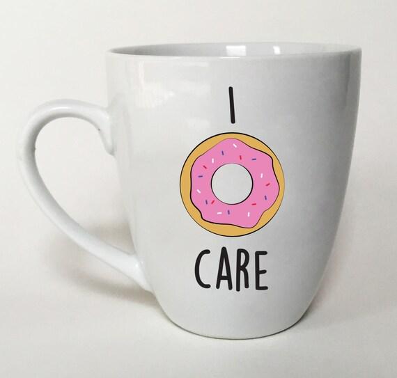 Funny mug i donut care office coffee mug donut by thesourpeach - Funny office coffee mugs ...