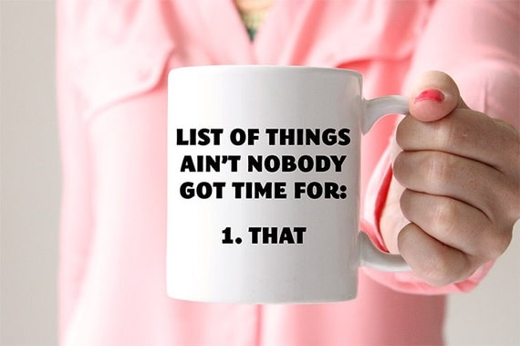 Coffee Mug Aint Nobody Got Time for That Funny Coffee Cup