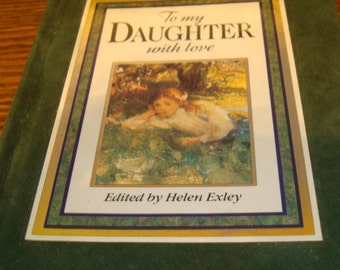 Book To my Daughter with love (from her Father)  Edited by Helen Exley  book is a feltee