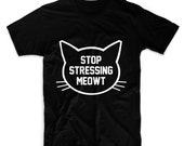 Stop Stressing Meowt Unisex Graphic Tshirt, Adult Tshirt, Graphic Tshirt For Men & Women
