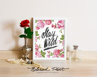 Stay Wild Art Print, Printable Art Wall Decor, 8x10 INSTANT DOWNLOAD pink roses watercolor handwritten calligraphy Blessed Print, printable