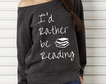I'd Rather be Reading Bella Wide neck Sweatshirt Off the shoulder slouchy long sleeve shirt screenprint