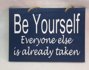 Wooden Painted Be Yourself Everyone else is already taken funny Sign