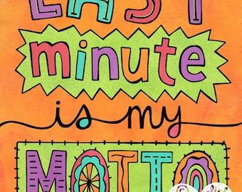 Last Minute is My Motto (8x10 print)