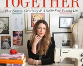 Ebook Get It Together: Etsy Success, Creativity, and a Guilt-Free Family Life