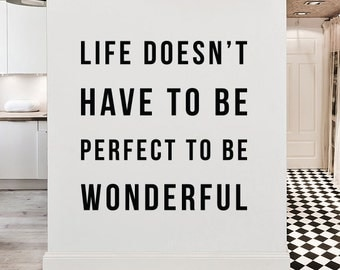 Life doesn't have to be perfect to be wonderful, Large Inspirational Wall Quote Typography Wall Decal Wall Letters WAL-2299