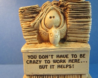 Desk Job Sculpture - You Don't Have to Be Crazy to Work Here but It Helps - Kitschy Paula 1970s Era Statue W243 - Employee Co-worker Gift