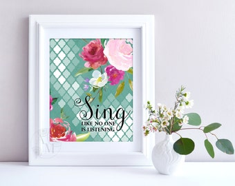 Sing Like No One Is Listening | Inspirational Quote Printable Wall Art | Digital INSTANT DOWNLOAD