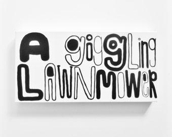 A giggling LaWNMoWeR - 10 X 20 inch Canvas - Crazy Painting Black White Modern Art Graffiti Art Canvas Original Poetry Painting LYNDA BLACK