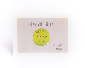 Get well card.. Today will be ok- Love Always, tomorrow.