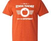 I'm A School Teacher Whats Your Super Power Funny Tshirt T-Shirt Tee Shirt Mens Womens Ladies Modern Geek Teaching Shirt Man Woman  B-500