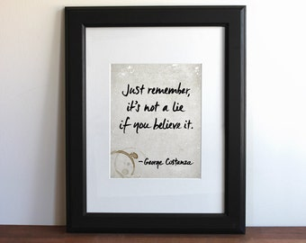 George Costanza Quote / Seinfeld - It's not a lie..., Typography Print, Seinfeld Quote, Seinfeld Art Print, TV Sitcom