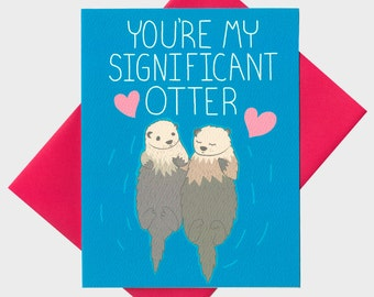 Funny I Love You Card - You're My Significant Otter - Funny Anniversary Card - Love Card - Otter Love Card - Otter Card - Cute Love Card