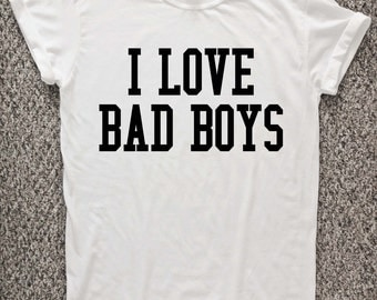 I Love Bad Boys T shirt, Bad boys shirt, bad boys tshirt, urban street wear, teenage girls t shirt, boyfriend.