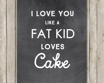 8x10 I Love You Like A Fat Kid Loves Cake, Typography Print, Chalkboard Digital Art, Typography Wall Art, Home Decor, Digital Download