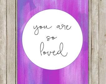 8x10 You Are So Loved Print, Watercolor Wall Art, Nursery Printable, Poster Art, Nursery Decor, Digital Art, Instant Digital Download