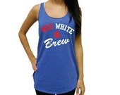Red White & Brew Tank Top. America Tank Top. USA Tank Top. Independence Day Tank. Eco Racerback Tank Top. Summer Funny Womens Tank Top.