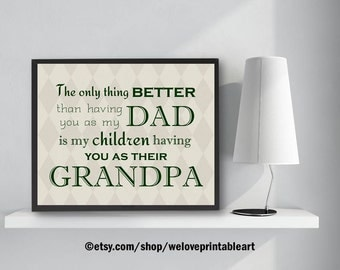 Dad Grandpa Quote, Grandchildren Sign,  Fathers Day Gift for Grandpa from Daughter, from Son, The Only Thing Better Dad Sign, Wall Art Print