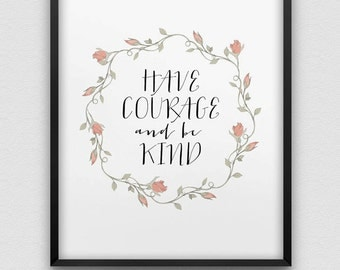 printable 'have courage and be kind' inspirational wall decor // instant download print // pastel colours home decor // shabby chic style