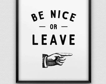 printable typographic poster // be nice or leave wall decor // instant download print // printable office decor // be nice print