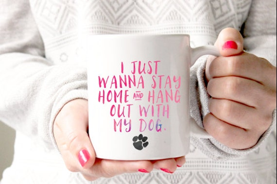 I Just Wanna Stay Home & Hang Out With My Dog Mug