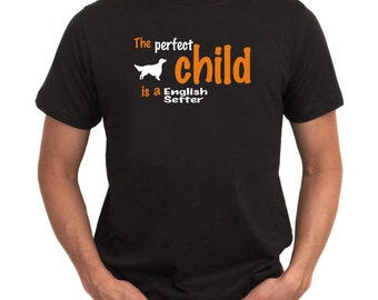 The Perfect Child Is A English Setter T-Shirt
